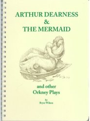 Arthur Dearness and the Mermaid and Other Orkney Plays, written and illustrated by Bryce