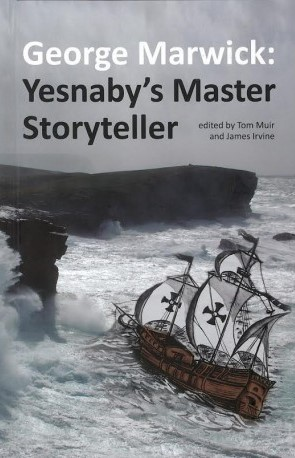 George Marwick, Yesnaby's Master Storyteller, compiled by Tom Muir