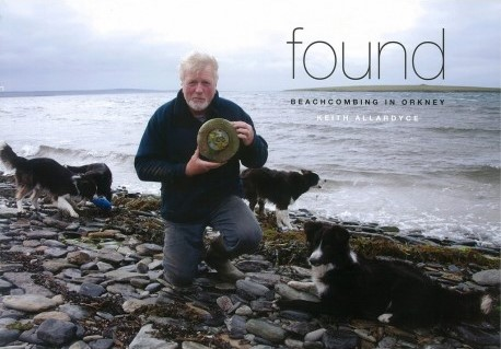 Found, by Keith Allardyce - photos and stories of beach combing in the Orkney Islands, Scotland - Orkneyology.com