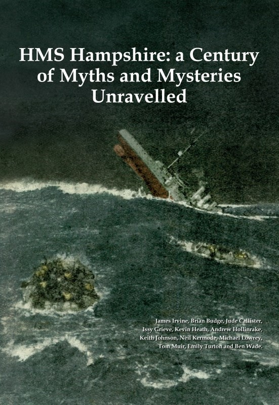HMS Hampshire: A Century of Myths and Mysteries Unravelled - with a chapter by Tom