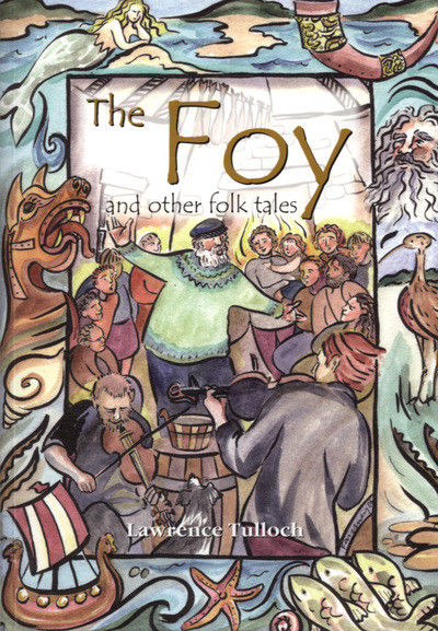 The Foy and Other Folk Tales by Shetland storyteller Lawrence Tulloch