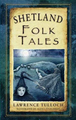 Shetland Folk Tales by beloved Shetland storyteller, Lawrence Tulloch