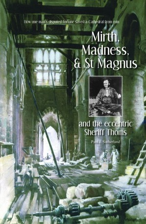 Mirth, Madness & Magnus and the Eccentric Sheriff Thoms, by Paul J Sutherland