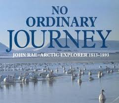 No Ordinary Journey: John Rae, Arctic Explorer 1813-1893