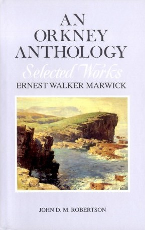 An Orkney Anthology: Selected Works by George Marwick, volume I