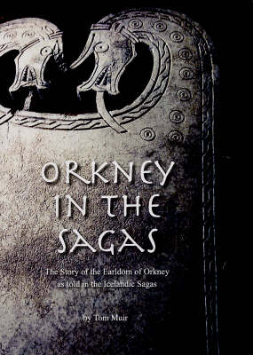 Orkney in the Sagas, by Tom Muir, Orkney storyteller, author, historian