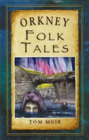 Orkney Folk Tales by native Orkney storyteller and historian Tom Muir