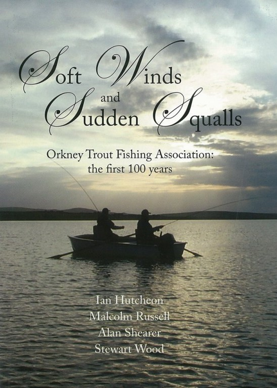 Soft Winds and Sudden Squalls: Orkney Trout Fishing Association The First 100 Years; Orkneyology.com