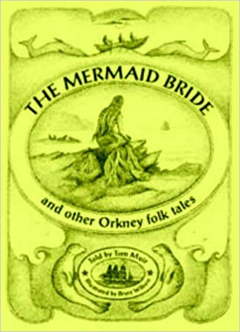 Cover for the Mermaid Bride, illustrated by Bryce Wilson, traditional Orcadian stories told by Tom Muir