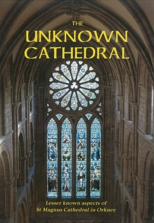 The Unknown Cathedral, a book by various authors, including Tom Muir of Orkney. Lesser-known aspects of St Magnus Cathedral,Kirkwall, Orkney, Scotland, UK