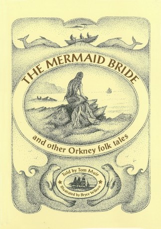 The Mermaid Bride by native Orkney storyteller and historian Tom Muir