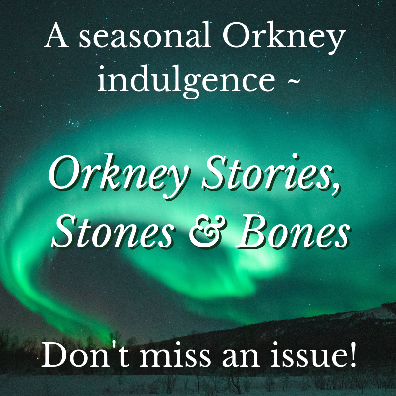 Orkneyology.com's seasonal newsletter, Orkney Stories, Stones and Bones