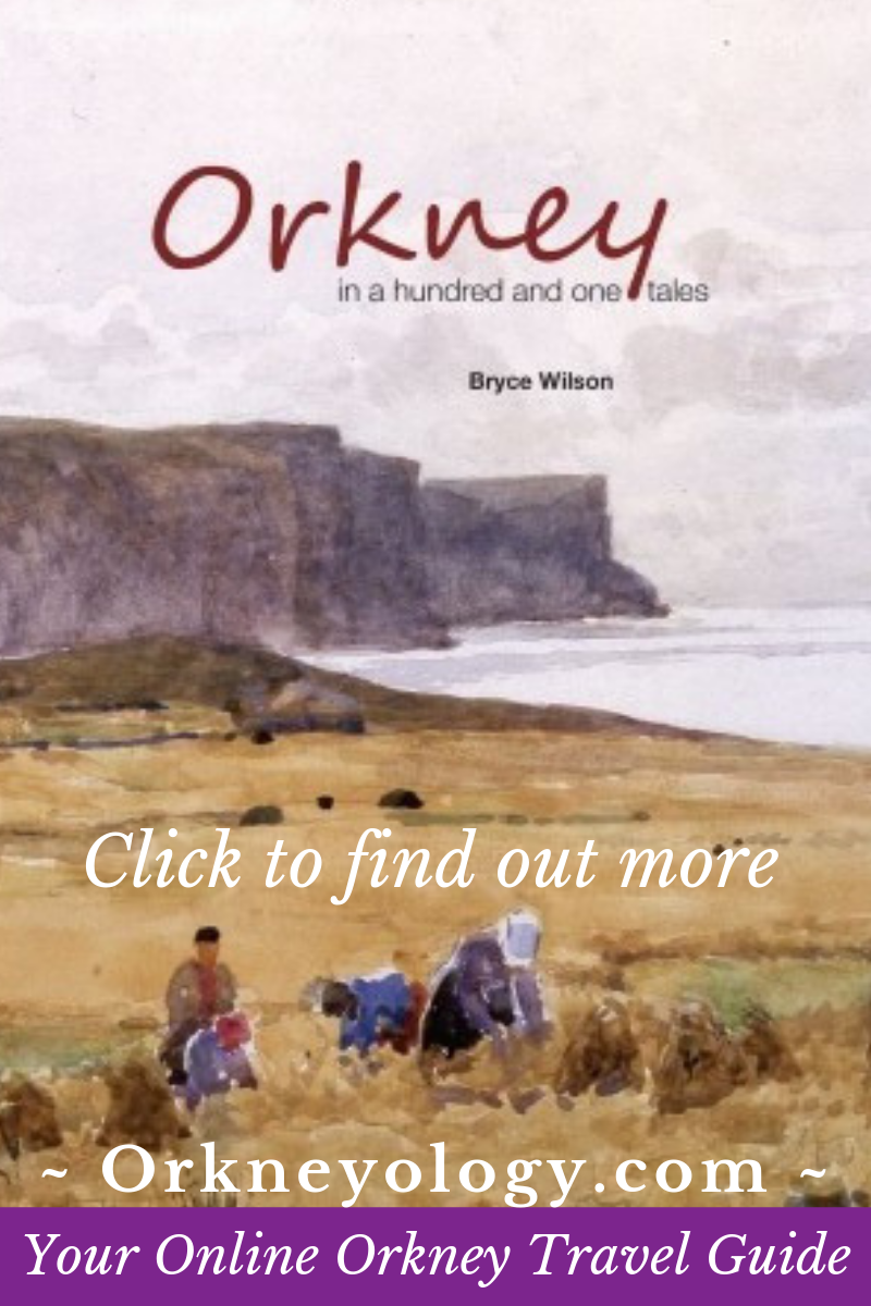 Orkney Islands historian Bryce Wilson tells about the home he loves in a hundred and one stories. Find out how to visit Orkney and things to see and do in Scotland's Orkney Islands at Orkneyology.com