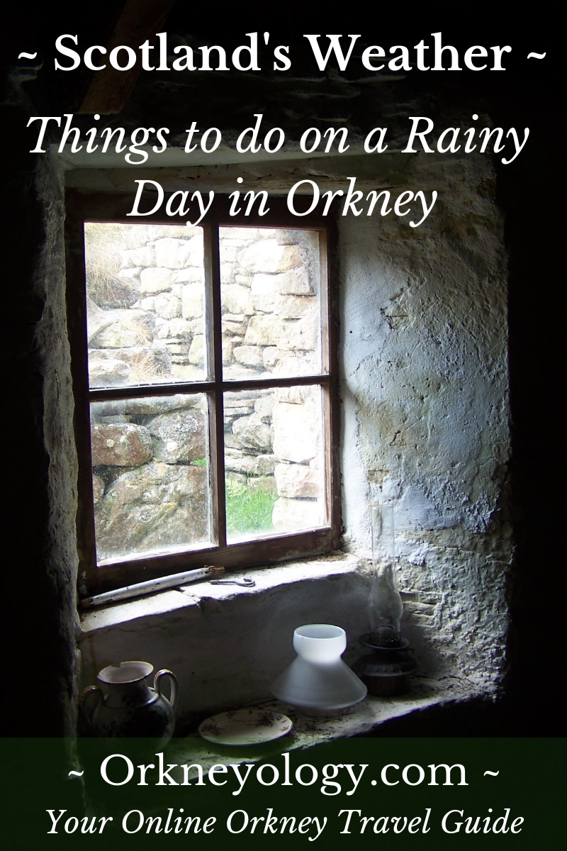 Things to do on a rainy day in Scotland's Orkney Islands at www.Orkneyology.com