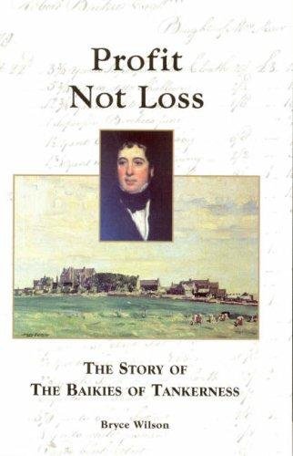 Profit not Loss, the Story of the Baikies of Tankerness