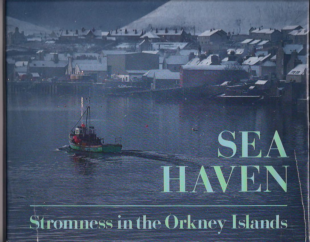 Sea Haven, Stromness in the Orkney Islands by Stromnesian Bryce Wilson, photos by Keith Allerdyce and a forward by Stromness poet George Mackay Brown